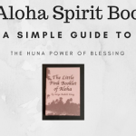 The Aloha Spirit Booklet: A simple guide to the Huna power of blessing